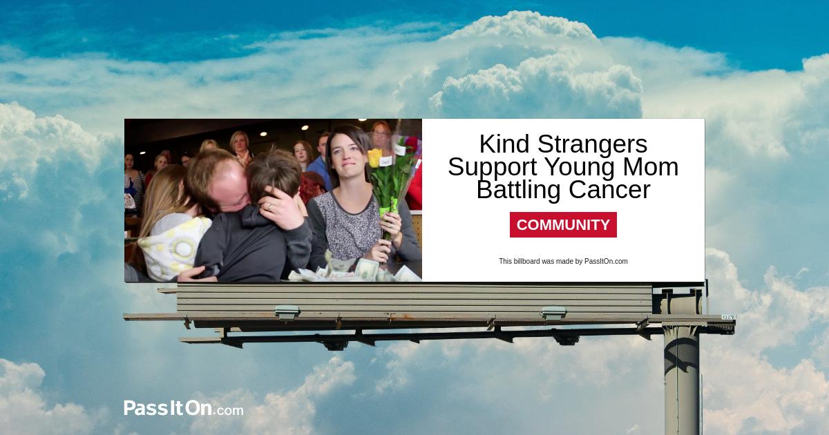 Kind Strangers Support Young Mom Battling Cancer