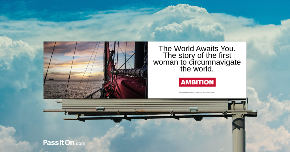 The World Awaits You. The story of the first woman to circumnavigate the world.
