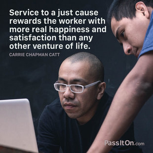 Service to a just cause rewards the worker with more real happiness and satisfaction than any other venture of life. #<Author:0x00007f1622712d68>