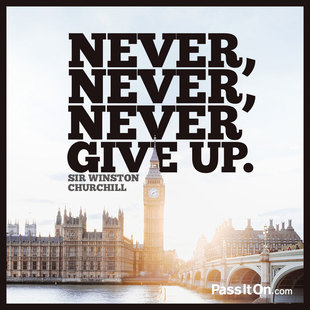 Never, never, never give up. #<Author:0x00007f44f27db3e0>