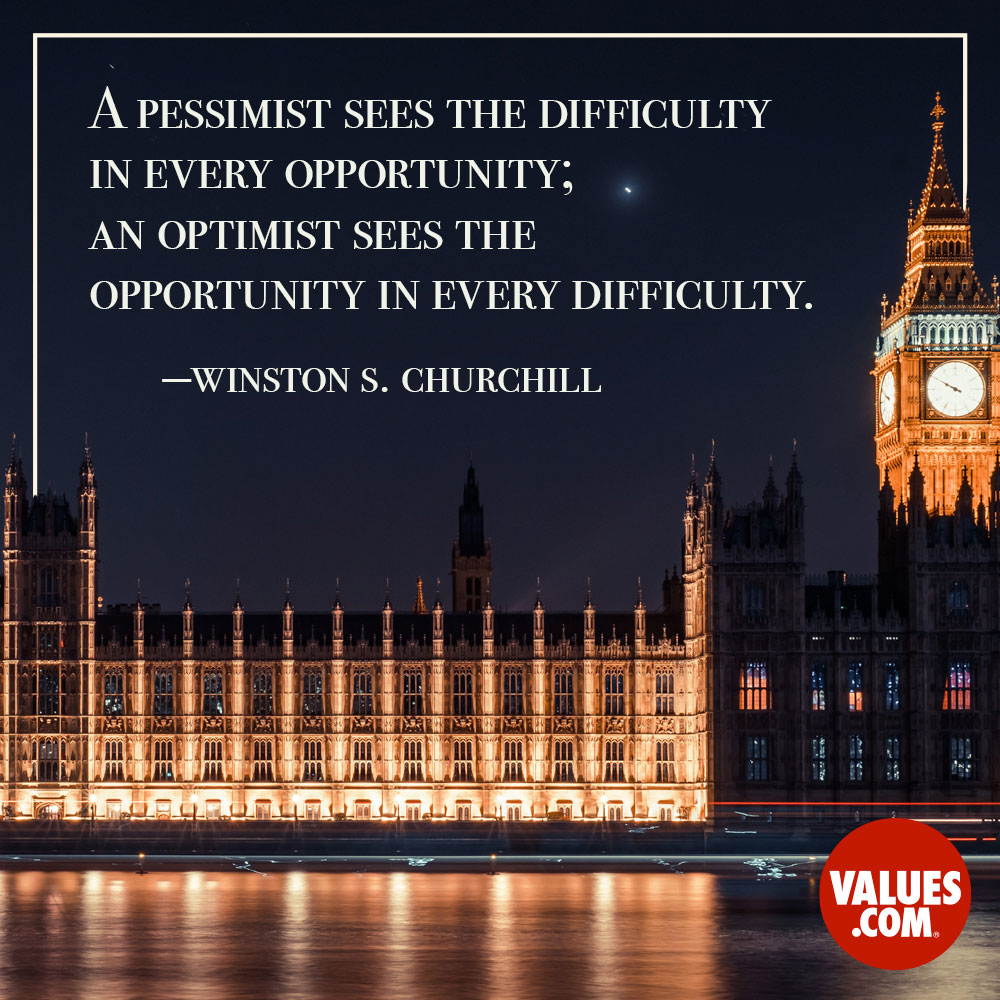 A pessimist sees the difficulty in every opportunity; an optimist sees the opportunity in every difficulty. —Sir Winston Churchill