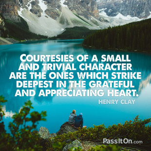 Courtesies of a small and trivial character are the ones which strike deepest in the grateful and appreciating heart. #<Author:0x00007ffb749fd4f0>