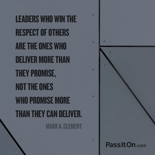 Leaders who win the respect of others are the ones who deliver more than they promise, not the ones who promise more than they can deliver. #<Author:0x00005556cc718478>