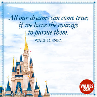 All our dreams can come true; if we have the courage to pursue them. #<Author:0x00007f53ae556870>