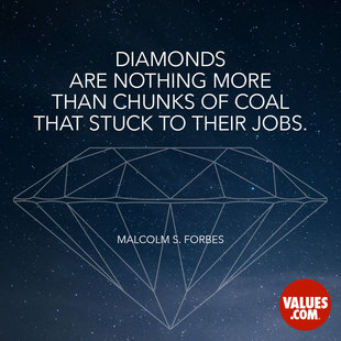 Diamonds are nothing more than chunks of coal that stuck to their jobs. #<Author:0x00007f15093657e8>