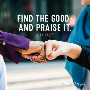 Find the good—and praise it. #<Author:0x00007f1ae1e53ca8>