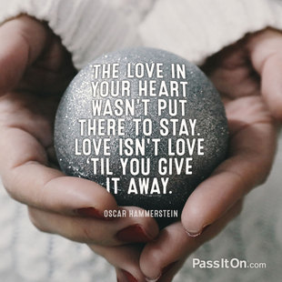 The love in your heart wasn't put there to stay. Love isn't love 'til you give it away. #<Author:0x00007f2480ab49f0>