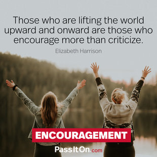 Those who are lifting the world upward and onward are those who encourage more than criticize. #<Author:0x00007f150941c240>