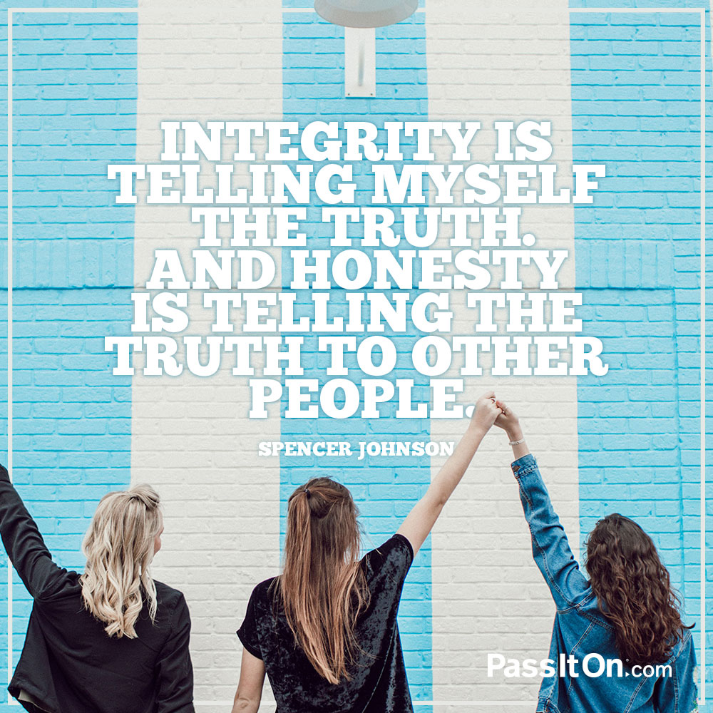 Integrity is telling myself the truth. And honesty is telling the truth to other people. —Spencer Johnson
