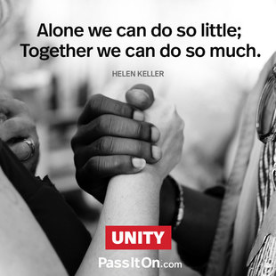 Alone we can do so little; together we can do so much. #<Author:0x00007f2f72db35a0>