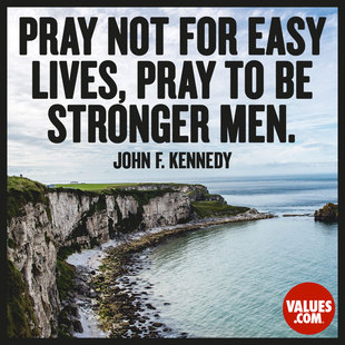 Pray not for easy lives, pray to be stronger men. #<Author:0x000055e354e65108>