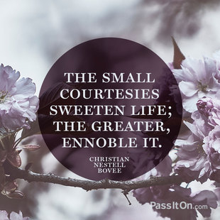 The small courtesies sweeten life; the greater, ennoble it. #<Author:0x00007fb44a1d6ea0>