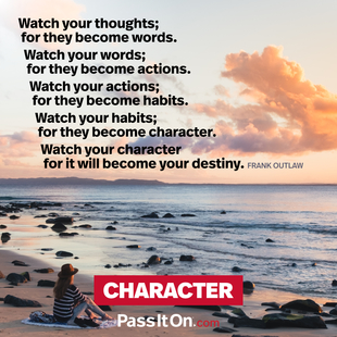 Watch your thoughts; for they become words.
