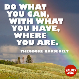Do what you can, with what you have, where you are. #<Author:0x00007f44f7c572c0>