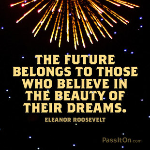 The future belongs to those who believe in the beauty of their dreams. #<Author:0x00007fb44b691ae8>
