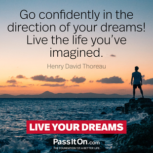Go confidently in the direction of your dreams! Live the life you've imagined. #<Author:0x00007f0fbcdf88d8>