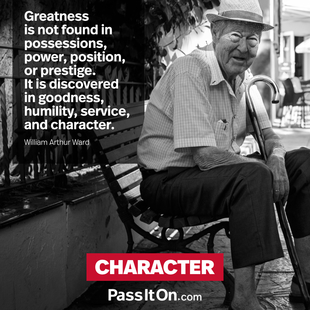 Greatness is not found in possessions, power, position, or prestige. It is discovered in goodness, humility, service, and character. #<Author:0x00007f44f8e82350>
