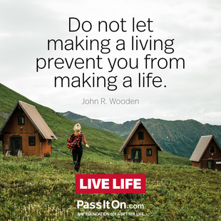 Do not let making a living prevent you from making a life. #<Author:0x00007f69adc0e838>