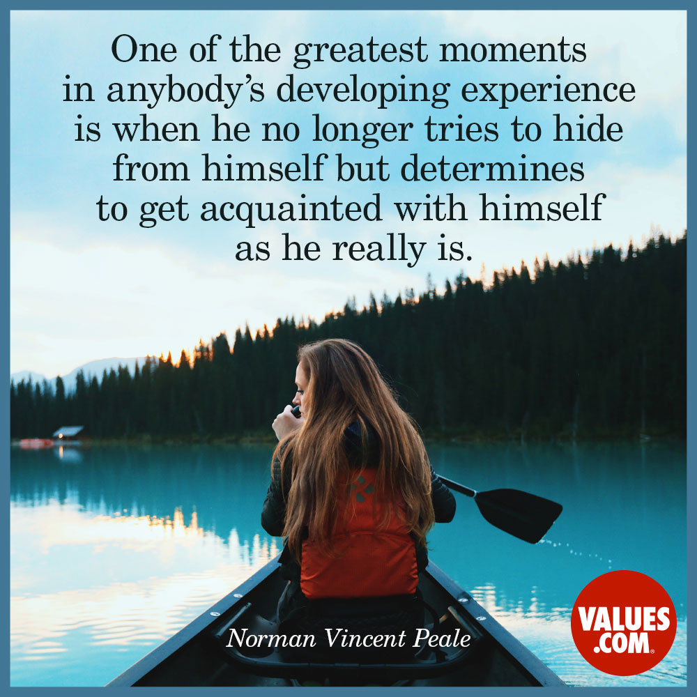 One of the greatest moments in anybody's developing experience is when he no longer tries to hide from himself but determines to get acquainted with himself as he really is.  —Norman Vincent Peale