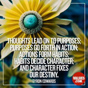 Thoughts lead on to purposes; purposes go forth in action; actions form habits; habits decide character; and character fixes our destiny. #<Author:0x00007f1ae18fbf08>