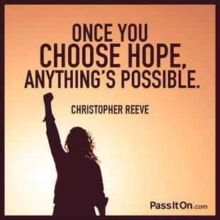 Once you choose hope, anything's possible. #<Author:0x00007f44e89289c8>