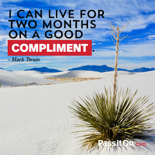 I can live for two months on a good compliment. #<Author:0x00007fbed9cf3a88>