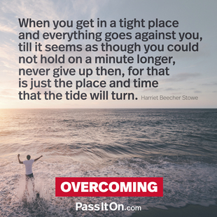 When you get in a tight place and everything goes against you, till it seems as though you could not hold on a minute longer, never give up then, for that is just the place and time that the tide will turn. #<Author:0x000055e3549fe790>