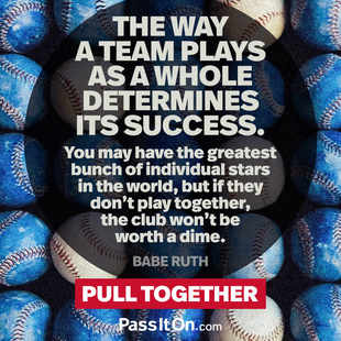 The way a team plays as a whole determines its success. You may have the greatest bunch of individual stars in the world, but if they don't play together, the club won't be worth a dime. #<Author:0x00007f5064f20448>