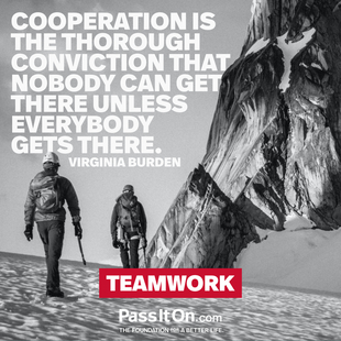 Cooperation is the thorough conviction that nobody can get there unless everybody gets there. #<Author:0x00007f09400042b8>