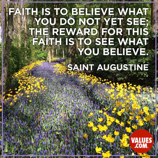 Faith is to believe what you do not yet see; the reward for this faith is to see what you believe. #<Author:0x00007fbee0f79670>