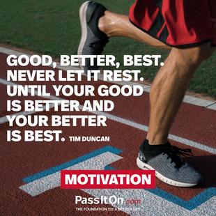Good, better, best. Never let it rest. Until your good is better and your better is best. #<Author:0x00005562788d6500>