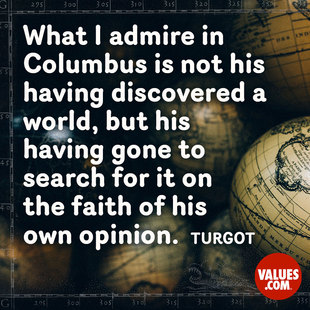 What I admire in Columbus is not his having discovered a world, but his having gone to search for it on the faith of his own opinion. #<Author:0x00007fb44a074710>