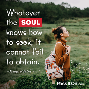 Whatever the soul knows how to seek, it cannot fail to obtain. #<Author:0x00007f873cf668d0>