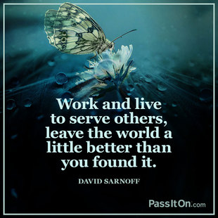 Work and live to serve others, leave the world a little better than you found it. #<Author:0x00007f14ef1f1d40>