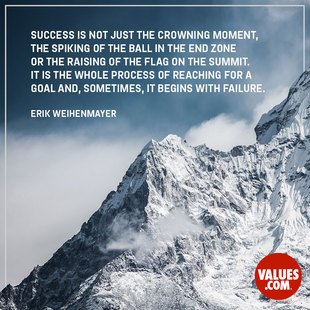 Success is not just the crowning moment, the spiking of the ball in the end zone or the raising of the flag on the summit. It is the whole process of reaching for a goal and, sometimes, it begins with failure. #<Author:0x00007ff310d25a18>