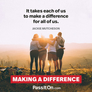 It takes each of us to make a difference for all of us. #<Author:0x00007f64568bf418>