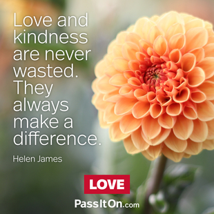 Love and kindness are never wasted. They always make a difference. #<Author:0x00007f1aeb1c3420>