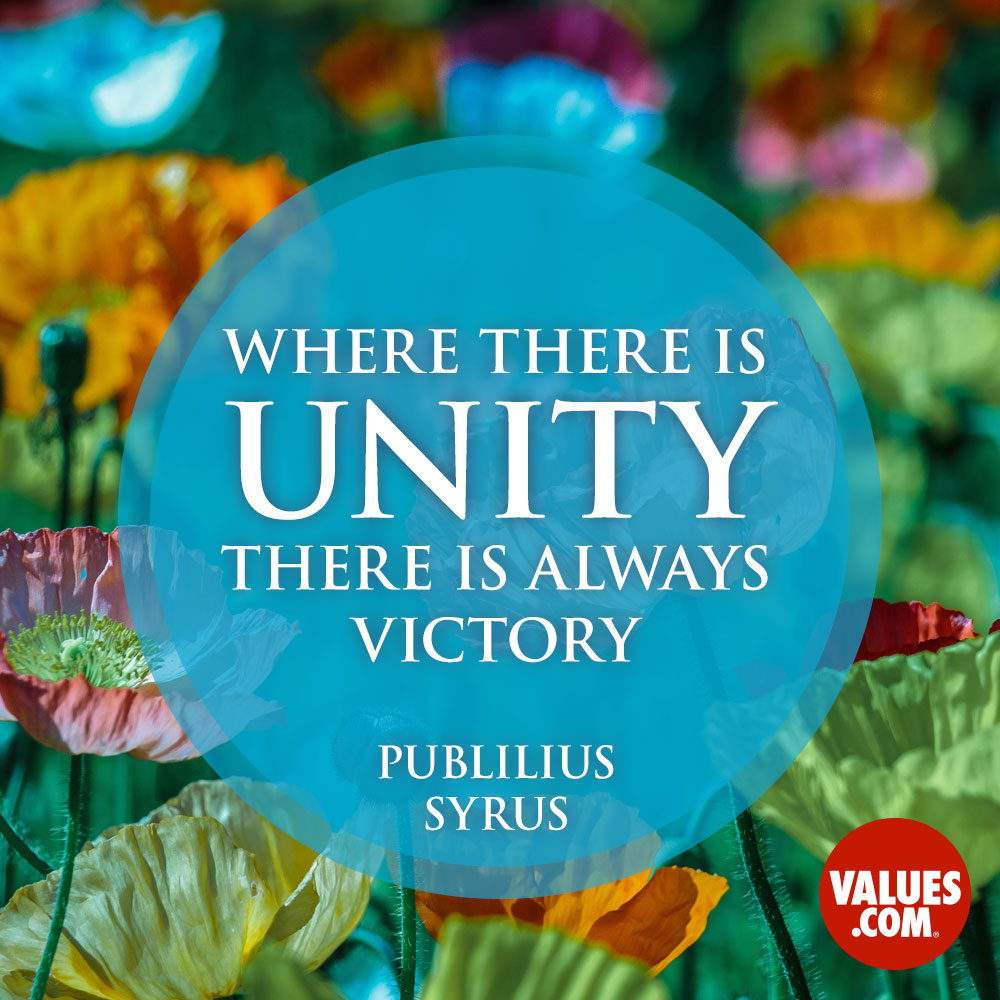 Where there is unity there is always victory. —Publius Syrus