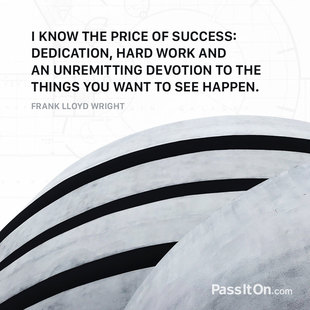I know the price of success: dedication, hard work, and an unremitting devotion to the things you want to see happen.  #<Author:0x00007f1622ab4160>