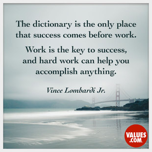 The dictionary is the only place that success comes before work. Hard work is the price we must pay for success. I think you can accomplish anything if you're willing to pay the price. #<Author:0x00007f7a42a1f8b0>
