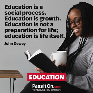 Education is a social process. Education is growth. Education is not a preparation for life; education is life itself. #<Author:0x00007f0951f7c888>