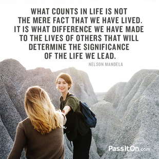 What counts in life is not the mere fact that we have lived. It is what difference we have made to the lives of others that will determine the significance of the life we lead. #<Author:0x00007f1ae1866ae8>