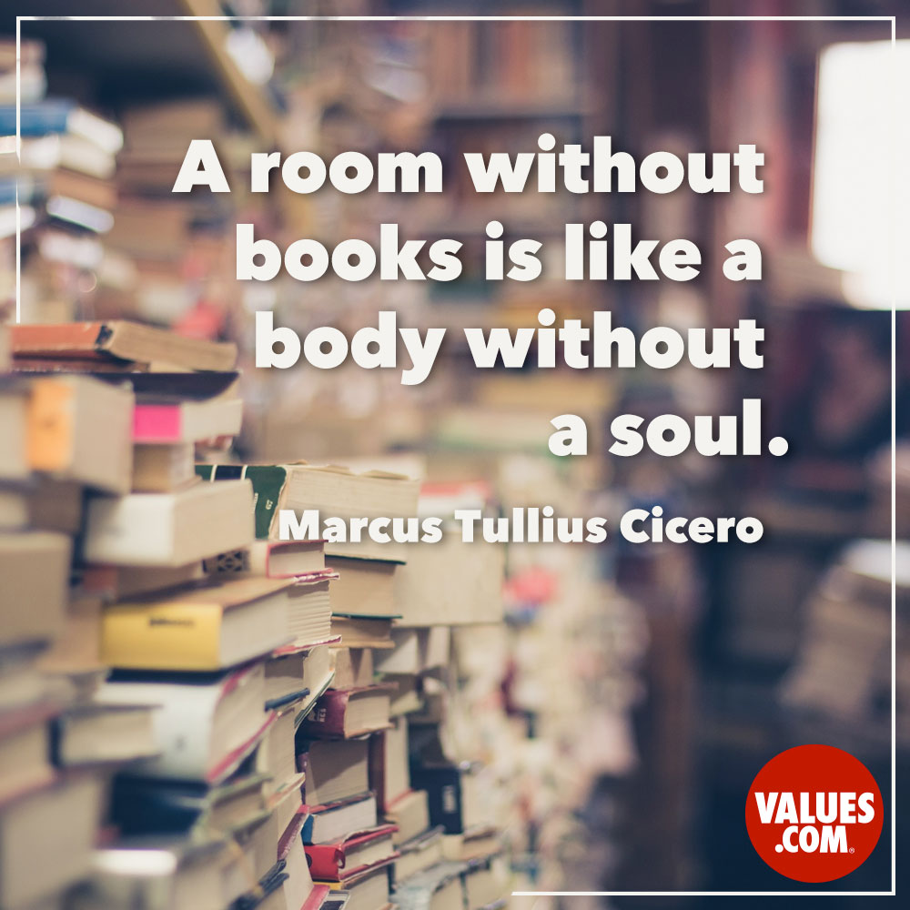 A room without books is like a body without a soul. —Marcus Tullius Cicero