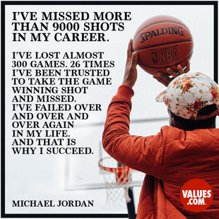 I have missed more than 9,000 shots in my career. I have lost almost 300 games. On 26 occasions I have been entrusted to take the game winning shot...and I missed. I have failed over and over and over again in my life. And that's precisely why I succeed. #<Author:0x00007fa7f639ab70>