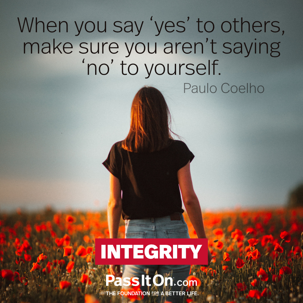 When you say 'yes' to others, make sure you aren't saying 'no' to yourself. —Paulo Coelho