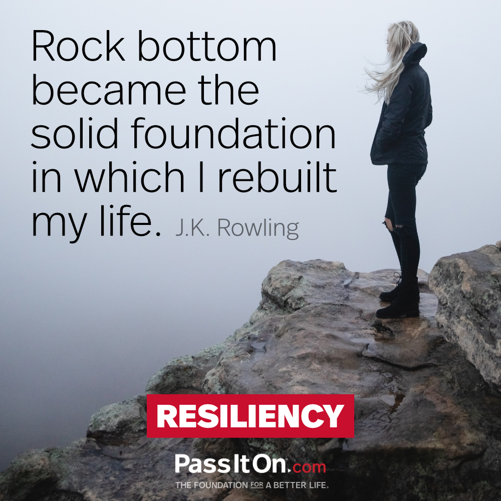 Rock bottom became the solid foundation on which I rebuilt my life. —J.K. Rowling