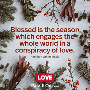 Blessed is the season which engages the whole world in a conspiracy of love. #<Author:0x00007f252e9bb0b8>