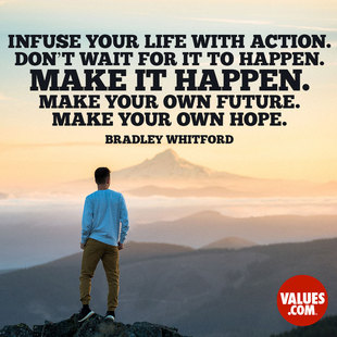 Infuse your life with action. Don't wait for it to happen. Make it happen. Make your own future. Make your own hope. #<Author:0x00007f87358eb9a8>