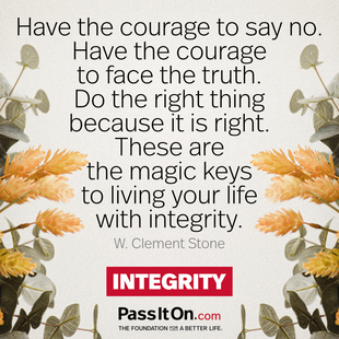 Have the courage to say no. Have the courage to face the truth. Do the right thing because it is right. These are the magic keys to living your life with integrity. #<Author:0x0000558bd28ceb10>