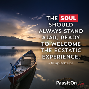 The soul should always stand ajar, ready to welcome the ecstatic experience. #<Author:0x00007ff312d8b0f0>